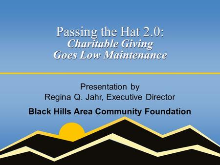 Passing the Hat 2.0: Charitable Giving Goes Low Maintenance Passing the Hat 2.0: Charitable Giving Goes Low Maintenance Presentation by Regina Q. Jahr,