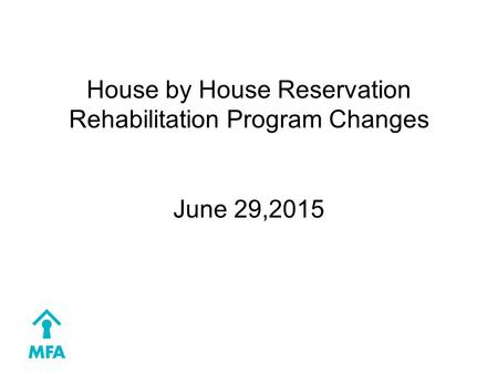 House by House Reservation Rehabilitation Program Changes June 29,2015.
