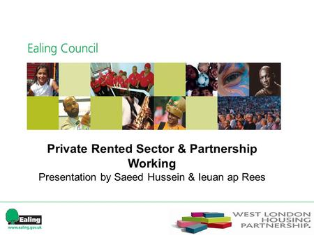 Private Rented Sector & Partnership Working Presentation by Saeed Hussein & Ieuan ap Rees.