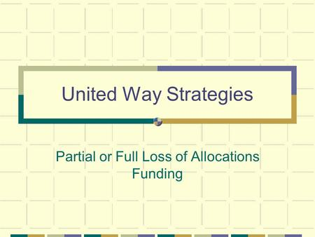 United Way Strategies Partial or Full Loss of Allocations Funding.