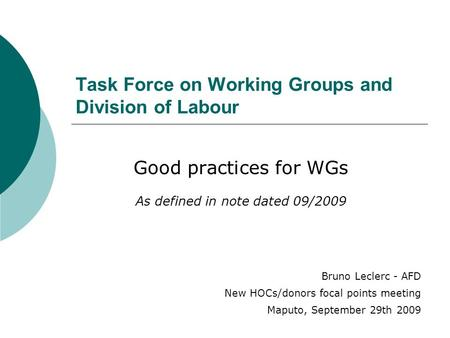 Good practices for WGs As defined in note dated 09/2009 Task Force on Working Groups and Division of Labour Bruno Leclerc - AFD New HOCs/donors focal points.
