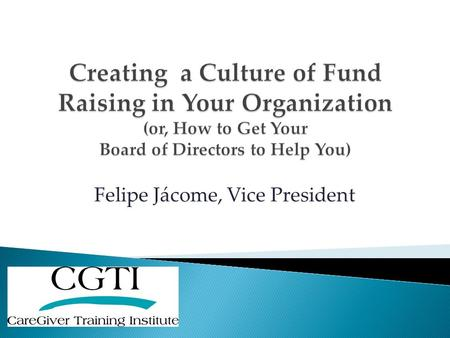 Felipe Jácome, Vice President.  Maximizing Board member & volunteer involvement – have you considered the AAA strategy for effective fund raising? 