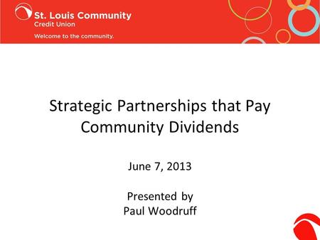 Strategic Partnerships that Pay Community Dividends June 7, 2013 Presented by Paul Woodruff.