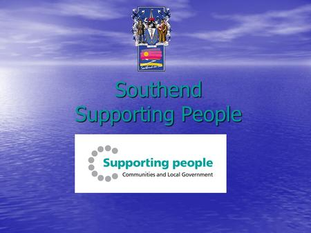Southend Supporting People. What is Supporting People? Supporting People is the name given to a set of funding, commissioning and monitoring arrangements.
