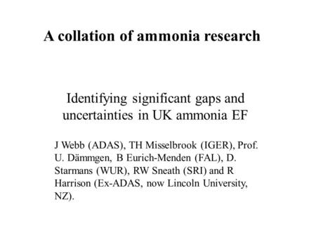 A collation of ammonia research Identifying significant gaps and uncertainties in UK ammonia EF J Webb (ADAS), TH Misselbrook (IGER), Prof. U. Dämmgen,