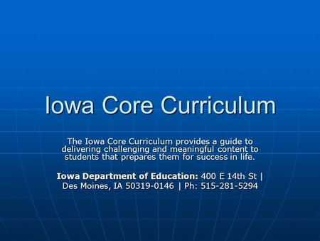 Iowa Core Curriculum The Iowa Core Curriculum provides a guide to delivering challenging and meaningful content to students that prepares them for success.