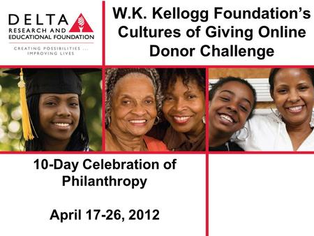 W.K. Kellogg Foundation's Cultures of Giving Online Donor Challenge 10-Day Celebration of Philanthropy April 17-26, 2012.