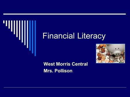Financial Literacy West Morris Central Mrs. Pollison.
