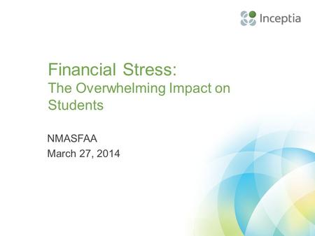 Financial Stress: The Overwhelming Impact on Students NMASFAA March 27, 2014.