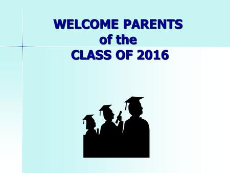 WELCOME PARENTS of the CLASS OF 2016. Standardized Testing SAT and Subject Tests SAT and Subject Tests www.collegeboard.org ACT ACT www.actstudent.org.