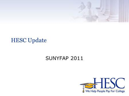 HESC Update SUNYFAP 2011. HESC Update v 2011-12 State Budget Highlights.