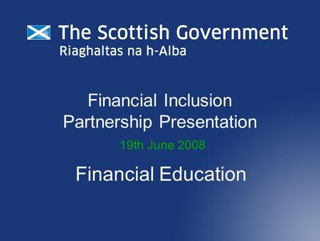 Financial Inclusion Partnership Presentation 19th June 2008 Financial Education.
