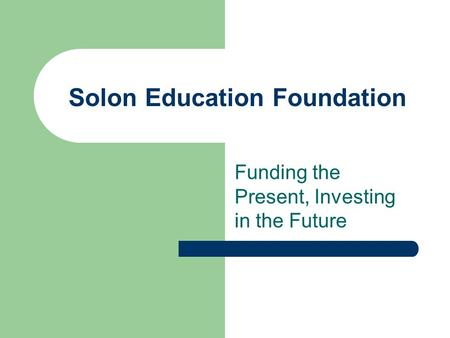 Solon Education Foundation Funding the Present, Investing in the Future.