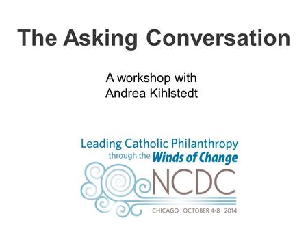 The Asking Conversation A workshop with Andrea Kihlstedt.