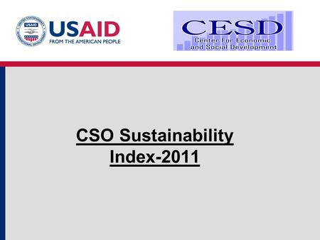 CSO Sustainability Index-2011 What is the CSO (Civil Society Organization) Index? The report on the Sustainability Index covers issues on the development.