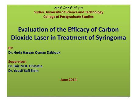 بسم الله الرحمن الرحيم Sudan University of Science and Technology College of Postgraduate Studies Evaluation of the Efficacy of Carbon Dioxide Laser in.