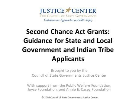 Second Chance Act Grants: Guidance for State and Local Government and Indian Tribe Applicants Brought to you by the Council of State Governments Justice.