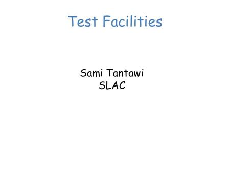Test Facilities Sami Tantawi SLAC. Summary of SLAC Facilities NLCTA (3 RF stations, one Injector, one Radiation shielding) – Two 240ns pulse compressor,