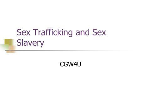 "Sex Trafficking and Sex Slavery CGW4U. Slavery What does the term ""slavery"" mean? What does it look like?"