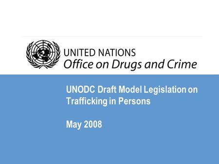 UNODC Draft Model Legislation on Trafficking in Persons May 2008.