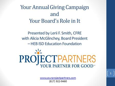 Your Annual Giving Campaign and Your Board's Role in It Presented by Lerii F. Smith, CFRE with Alicia McGlinchey, Board President – HEB ISD Education Foundation.