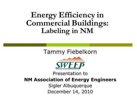 Energy Efficiency in Commercial Buildings: Labeling in NM Tammy Fiebelkorn Presentation to NM Association of Energy Engineers Sigler Albuquerque December.