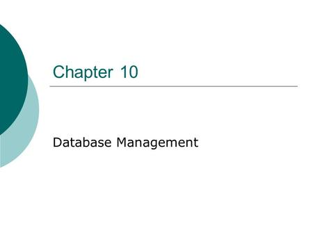 Chapter 10 Database Management. How it Works What is a Database?  Where do you find Databases?  What is a Database Manager?  Name some Databases: