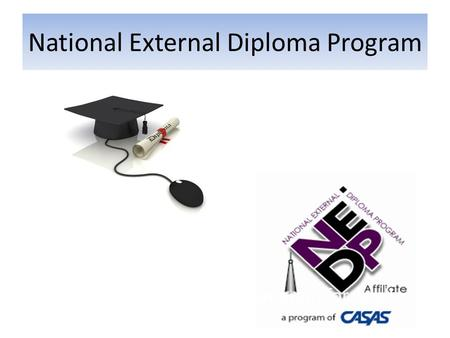 National External Diploma Program. Recommended for Adults who are: Highly motivated Self Directed.