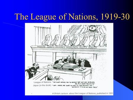 The League of Nations, 1919-30 The League of Nations A number of important principles had come out of Wilson's 14 Points in January 1918 … Self-Determination.