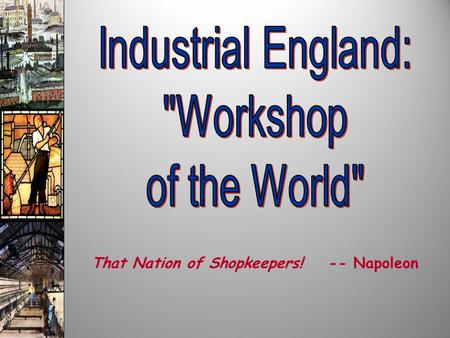 That Nation of Shopkeepers! -- Napoleon. Industrial Societies ??? Capitalism ??? Socialism.