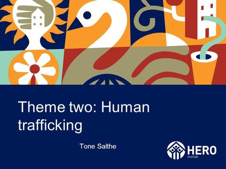 Theme two: Human trafficking Tone Salthe. What is human trafficking? Palermo protocol: Exploitation through –Sexual exploitation –Forced labour or services.