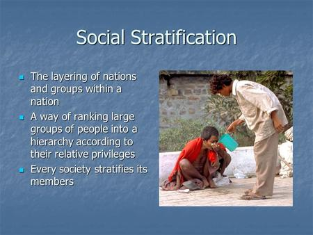 Social Stratification The layering of nations and groups within a nation The layering of nations and groups within a nation A way of ranking large groups.