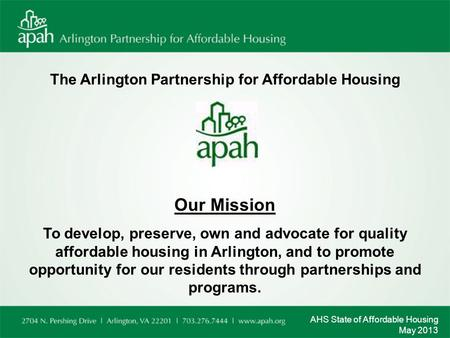 The Arlington Partnership for Affordable Housing Our Mission To develop, preserve, own and advocate for quality affordable housing in Arlington, and to.