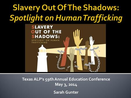 Texas ALP's 59th Annual Education Conference May 3, 2014 Sarah Gunter.