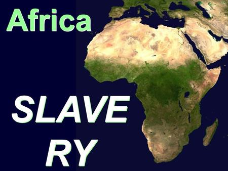 Africa SLAVE RY Unit #8 SLAVE RY Unit #8. Between 10 and 28 million people taken from Africa 17 million Africans sold into slavery on the coast of the.