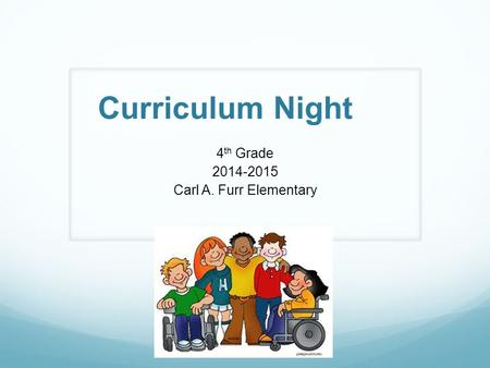Curriculum Night 4 th Grade 2014-2015 Carl A. Furr Elementary.
