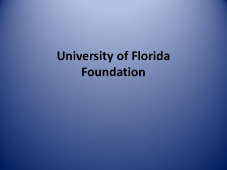 University of Florida Foundation. UF Foundation Mission is to raise and manage private donations for University Programs 501 (c)3 not-for-profit Direct.