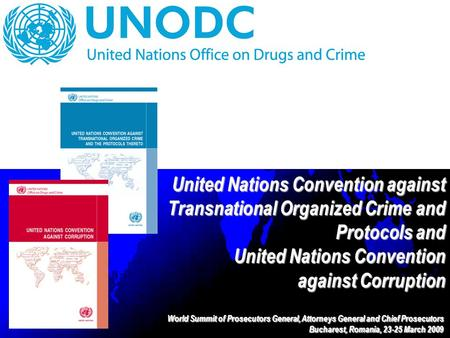 United Nations Convention against Transnational Organized Crime and Protocols and United Nations Convention against Corruption World Summit of Prosecutors.