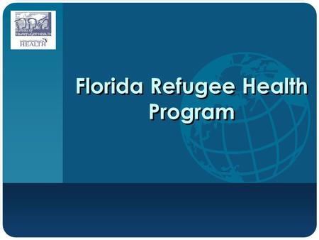 Company LOGO Florida Refugee Health Program. Mission To provide culturally sensitive health services for refugees to enhance personal health status and.