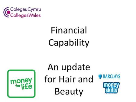 Financial Capability An update for Hair and Beauty.