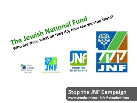 The Jewish National Fund Who are they, what do they do, how can we stop them? Stop the JNF Campaign  –