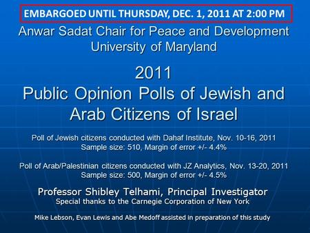 Anwar Sadat Chair for Peace and Development University of Maryland 2011 Public Opinion Polls of Jewish and Arab Citizens of Israel Poll of Jewish citizens.