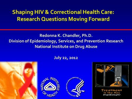Shaping HIV & Correctional Health Care: Research Questions Moving Forward Redonna K. Chandler, Ph.D. Division of Epidemiology, Services, and Prevention.