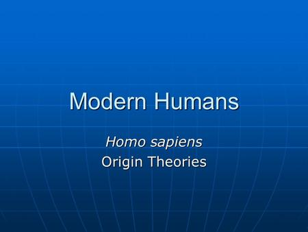 Anthropology: the origin and dispersal of modern humans essay