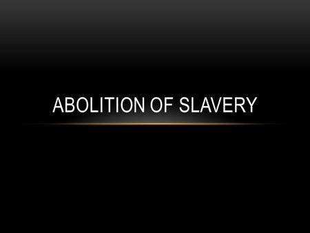 ABOLITION OF SLAVERY. 1807 – British bans the Atlantic Slave trade 1809 – Prussia (Germany) bans slavery 1832 – Britain abolishes slavery 1848 – France.