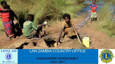 LAN ZAMBIA COUNTRY OFFICE KAOMA DISTRICT WATER PROJECT