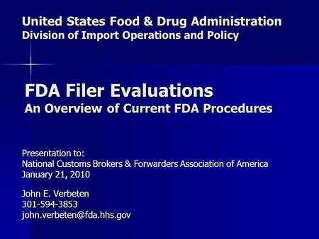 United States Food & Drug Administration Division of Import Operations and Policy Presentation to: National Customs Brokers & Forwarders Association of.