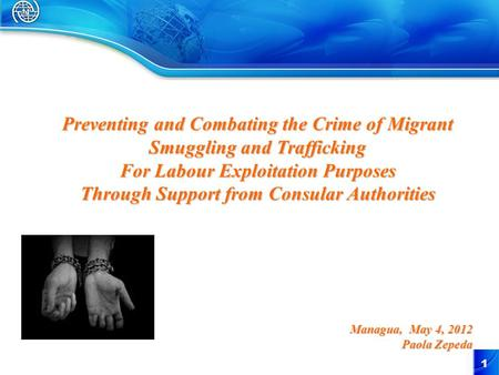 1 Preventing and Combating the Crime of Migrant Smuggling and Trafficking For Labour Exploitation Purposes Through Support from Consular Authorities Managua,