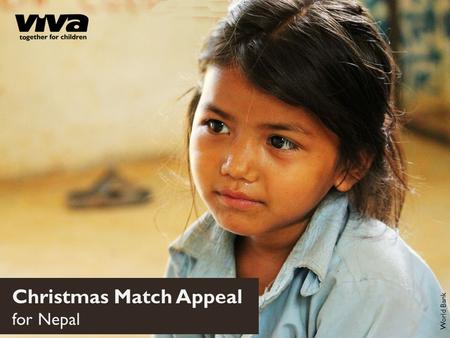 Christmas Match Appeal for Nepal World Bank. Every year, thousands of children in Nepal are trafficked. Traffickers target poor households, offering them.