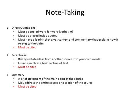 Note-Taking 1.Direct Quotations Must be copied word for word (verbatim) Must be placed inside quotes Must have a lead-in that gives context and commentary.